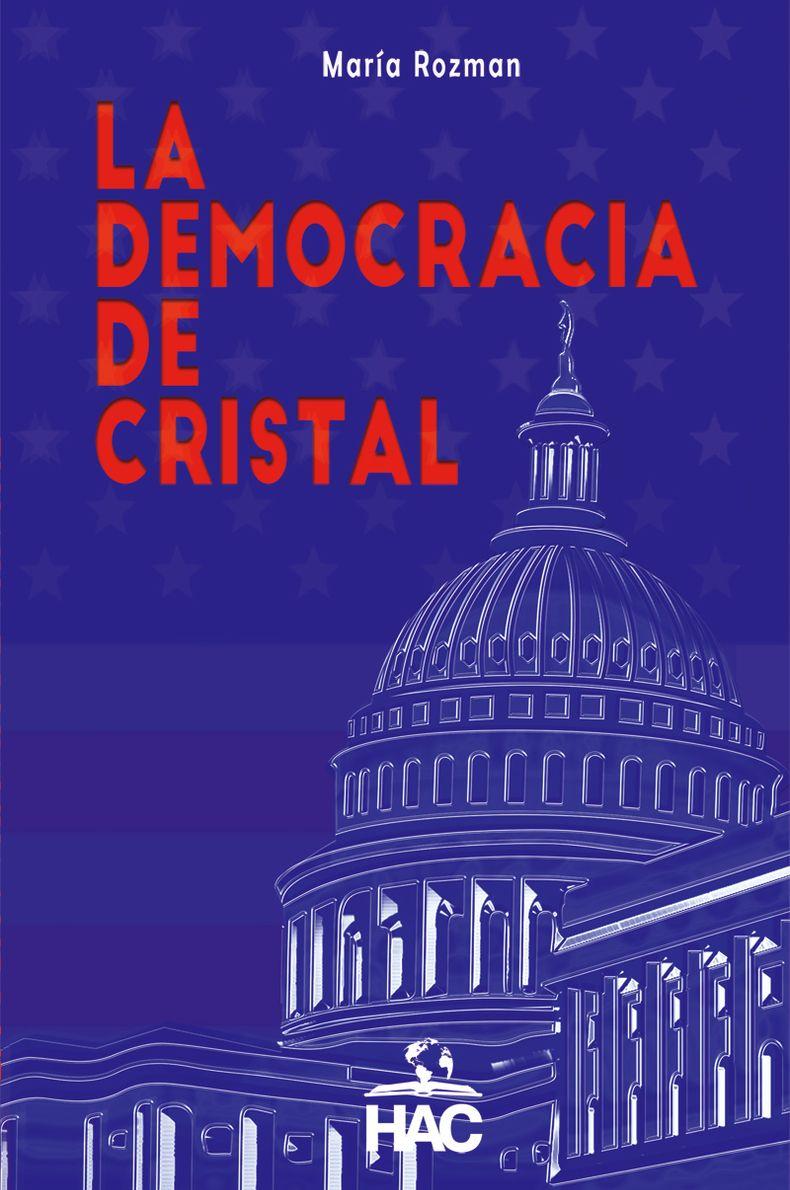 HAC Editorial presenta: El libro ?La democracia de cristal? que analiza el mandato presidencial de Trump